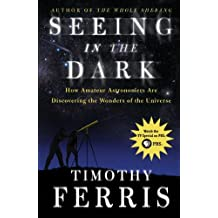 Seeing in the Dark : How Amateur Astronomers Are Discovering the Wonders of the Universe by Timothy Ferris (2003-07-08)