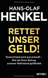Rettet unser Geld! Deutschland wird ausverkauft - Wie der Euro-Betrug unseren Wohlstand gefährdet - Hans-Olaf Henkel