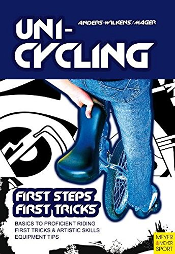 Unicycling: First Steps, First Tricks por Andreas Anders-Wilkens