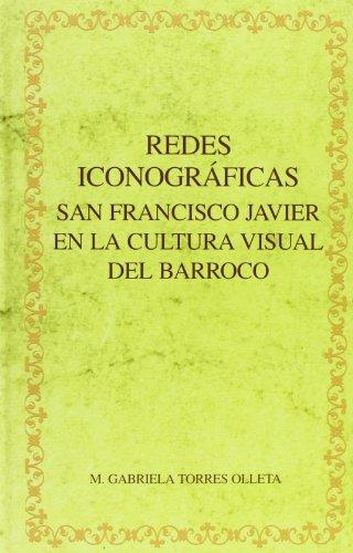 Redes iconográficas: San Francisco Javier en la cultura visual del Barroco. (Biblioteca áurea hispánica) por M. Gabriela Torres Olaeta