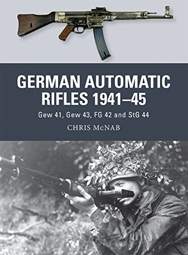 German Automatic Rifles 1941-45: Gew 41, Gew 43, FG 42 and StG 44 (Weapon)