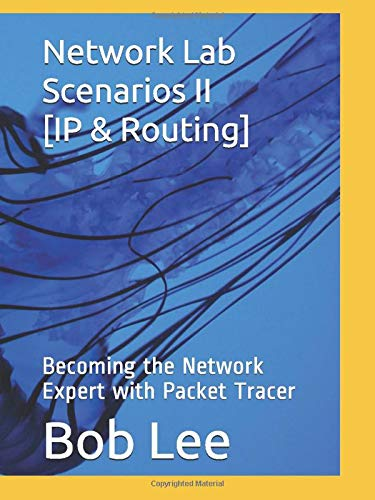 Network Lab Scenarios II [IP & Routing]: Becoming the Network Expert with Packet Tracer