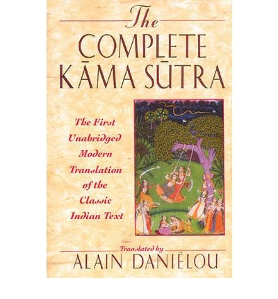 [(The Complete Kama Sutra: The First Unabridged Modern Translation of the Classic Indian Text)] [ By (author) Vatsyayana Mallanaga, Volume editor Alain Danielou, Translated by Alain Danielou ] [January, 2000]