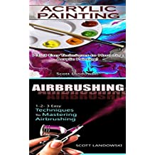 Acrylic Painting & Airbrushing: 1-2-3 Easy Techniques To Mastering Acrylic Painting & 1-2-3 Easy Techniques To Mastering Airbrushing (Airbrushing, Acrylic ... Oil Painting, Painting) (English Edition)