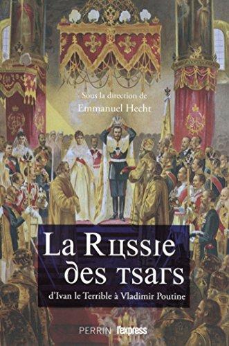 La Russie des Tsars : d'Ivan le Terrible à Vladimir Poutine