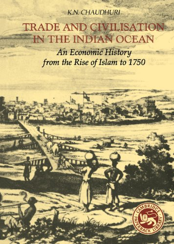 Trade and Civilisation in the Indian Ocean: An Economic History from the Rise of Islam to 1750 (English Edition)
