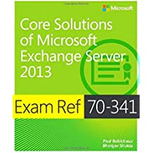 Exam Ref 70-341 Core Solutions of Microsoft Exchange Server 2013 (MCSE) by Paul Robichaux (2015-05-07)
