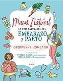 Mamá natural: La guía saludable del embarazo y parto (AUTOAYUDA SUPERACION)