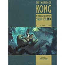 The World of Kong: A Natural History of Skull Island (King Kong) by Weta Workshop (2005-11-22)