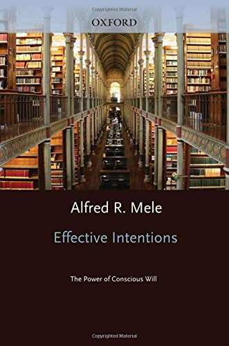 Effective Intentions: The Power of Conscious Will by Alfred R. Mele (2009-04-22)