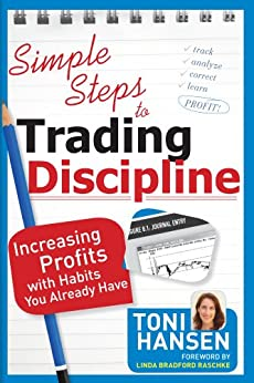 Simple Steps to Trading Discipline: Increasing Profits with Habits You Already Have (English Edition) di [Hansen, Toni]