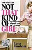 Not That Kind of Girl: A Young Woman Tells You Wha..