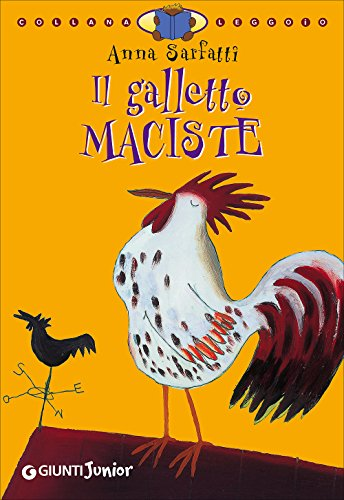Il galletto Maciste. Ediz. illustrata