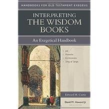 INTERPRETING THE WISDOM BKS (Handbooks for Old Testament Exegesis)
