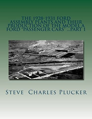 The 1928-1931 Ford Assembly Plants and their production of the Model A Ford