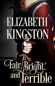 Fair, Bright, and Terrible (Welsh Blades Book 2) by [Kingston, Elizabeth]