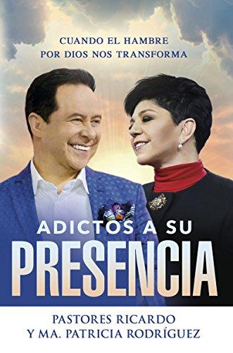 Adictos a Su presencia / Addicted to His Presence: Cuando el hambre por Dios nos transforma por Ricardo Rodriguez