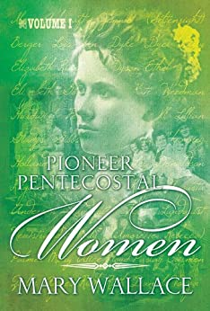 Pioneer Pentecostal Women Volume 1 (English Edition) von [Wallace, Mary]