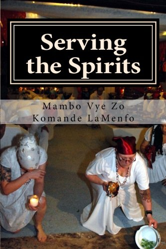 Serving the Spirits: The Religion of Haitian Vodou: Volume 1 por Mambo Vye Zo Komande LaMenfo