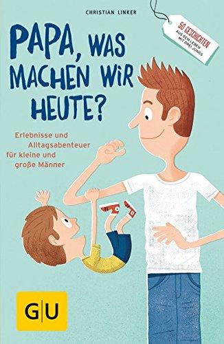 """Preisvergleich Produktbild """"Papa, was machen wir heute"""": Erlebnisse und Alltags-Abenteuer für kleine und große Männer (GU Reader Partnerschaft & Familie)"""