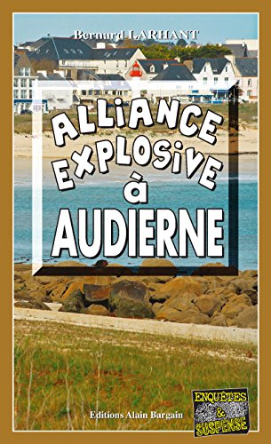 Alliance explosive  Audierne: Un polar rgional captivant (Enqutes & Suspense)