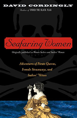 Seafaring Women: Adventures of Pirate Queens, Female Stowaways, and Sailors' Wives por David Cordingly