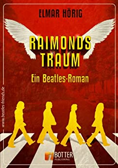 Raimonds Traum: Ein Beatles Roman