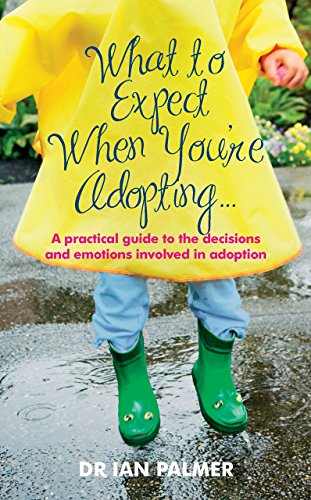 What to Expect When You're Adopting...: A practical guide to the decisions and emotions involved in adoption por Dr Ian Palmer