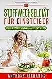 Die Stoffwechseldiät für EInsteiger: Inklusive Rezepte und Ernährungsplan Gesund und Schnell Abnehmen mit der effektiven Stoffwechsel Diätart für die ... und Kochbuch (Rezeptbücher, Band 1)
