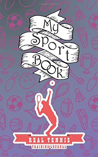 My sport book - Real Tennis training journal: 200 pages with 5