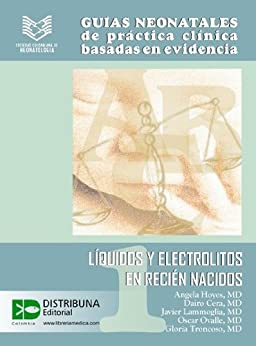 Guías neonatales No. 1: Líquidos y electrolitos en recién nacidos (Guias Neonatales de Practica Clinica Basada en Evidencias) de [Hoyos, Angela]