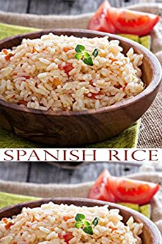Spanish Rice Recipes: The Everyday Rice Cookbook: Learn to Cook Soups, Rice and Desserts with Your Own Rice Cooker by [Nicson, Jeffery]