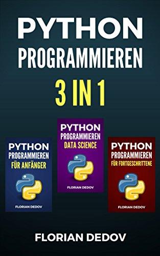 Python Programmieren 3 in 1: Der schnelle Einstieg (Anfänger, Fortgeschritten, Data Science)