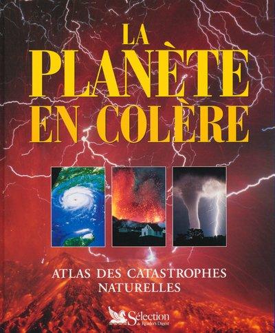 LA PLANETE EN COLERE. Atlas des catastrophes naturelles