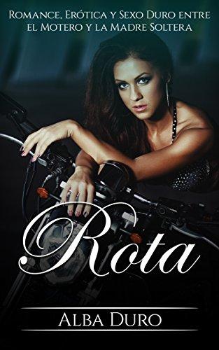 Rota: Romance, Erótica y Sexo Duro entre el Motero y la Madre Soltera (Novela Erótica y Romántica en Español nº 1) por Alba Duro