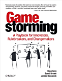 Gamestorming: A Playbook for Innovators, Rulebreakers, and Changemakers