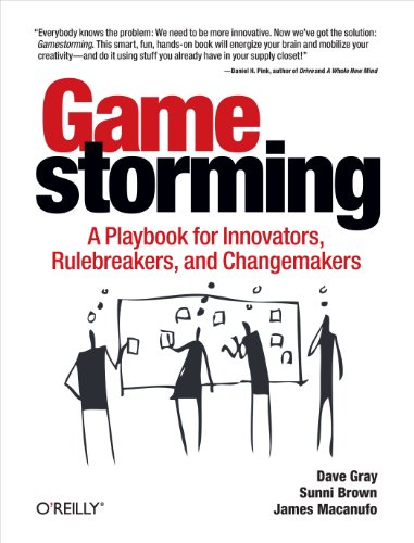 Gamestorming: A Playbook for Innovators, Rulebreakers, and Changemakers (English Edition) por Dave Gray