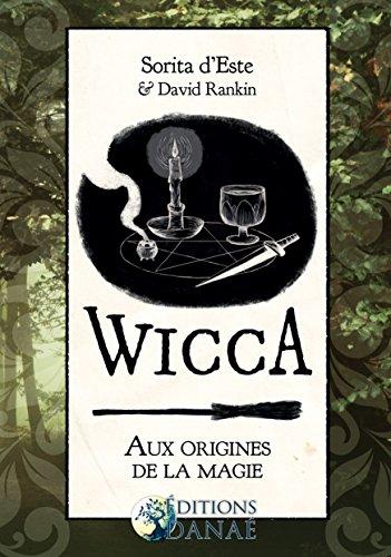 Wicca : Aux Origines de la Magie: Une étude des roigines historiques des rituels magiques, des pratiques et des croyances de la sorcellerie moderne initiatique et païenne par Sorita d'Este