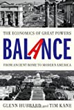 Balance: The Economics of Great Powers from Ancient Rome to Modern America by Tim Kane (12-Sep-2013) Hardcover