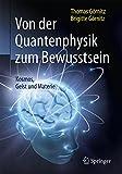 Von der Quantenphysik zum Bewusstsein: Kosmos, Geist und Materie - Thomas Görnitz, Brigitte Görnitz