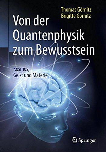 Download Von der Quantenphysik zum Bewusstsein: Kosmos, Geist und Materie