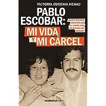 Pablo Escobar: mi vida y mi cárcel: ¿Quién querría convivier con el narco más peligroso del mundo? (HUELLAS)