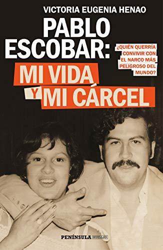 Pablo Escobar: mi vida y mi cárcel (Edición española): ¿Quién querría convivier con el narco más peligroso del mundo? por Victoria Eugenia Henao