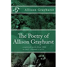The Poetry of Allison Grayhurst - completed works from 1988 to 2017  (Volume 2 of 5)