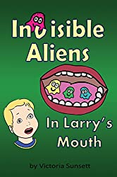Invisible Aliens in Larry's Mouth - The story about importance of teeth brushing - Based on True Story