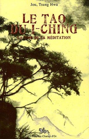Le Tao du I-Ching : La voie de la méditation par Tsung-Hwa Jou