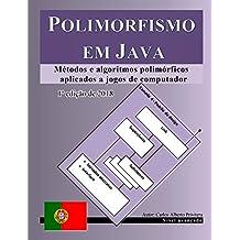 Polimorfismo em Java: Métodos e algoritmos polimórficos aplicados a jogos de computador (Portuguese Edition)