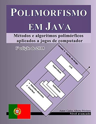 Polimorfismo em Java: Métodos e algoritmos polimórficos aplicados a jogos de computador (Portuguese Edition) por Carlos Privitera