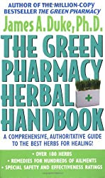 The Green Pharmacy Herbal Handbook: Your Everyday Reference to the Best Herbs for Healing by James A. Duke (2002-06-17)