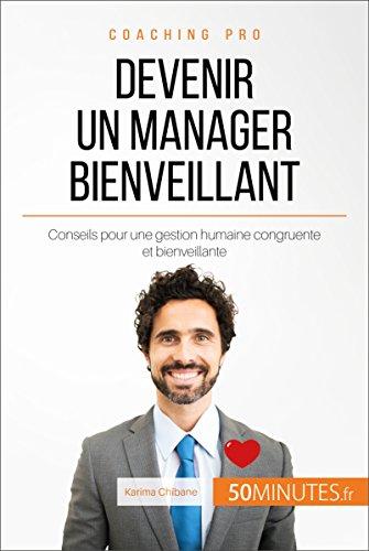 Devenir un manager bienveillant: Conseils pour une gestion humaine congruente et bienveillante (Coaching pro t. 69) par Karima Chibane